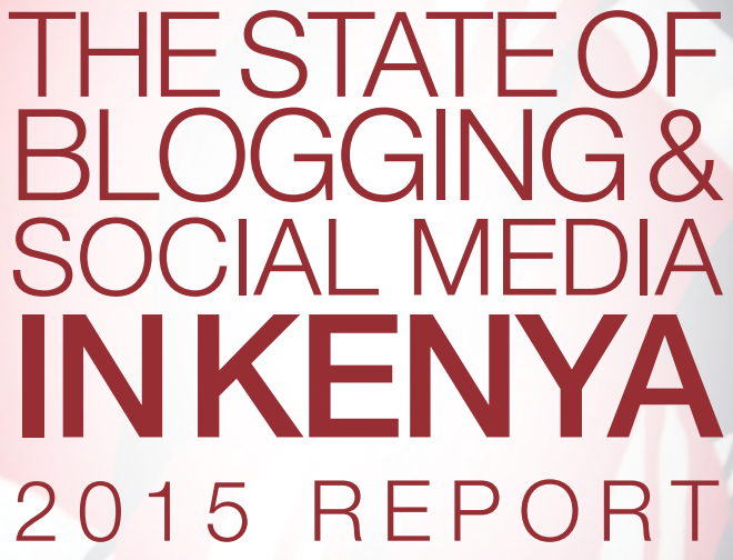 State of Blogging & Social Media in Kenya 2015 Report