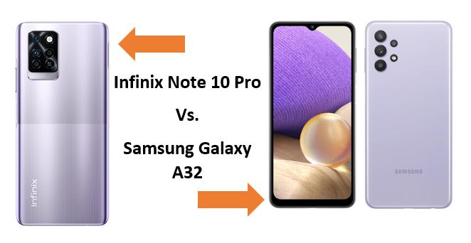 Infinix Note 10 Pro Vs. Samsung Galaxy A32, Spec & Price Comparison